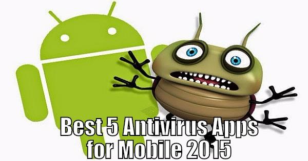 Best 5 Antivirus Apps for Mobile 2015